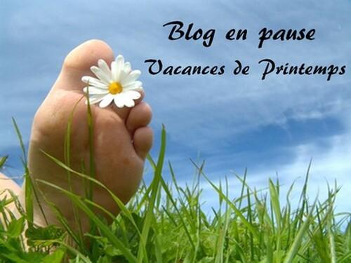 Blog en pause ! - Vacances de Printemps !