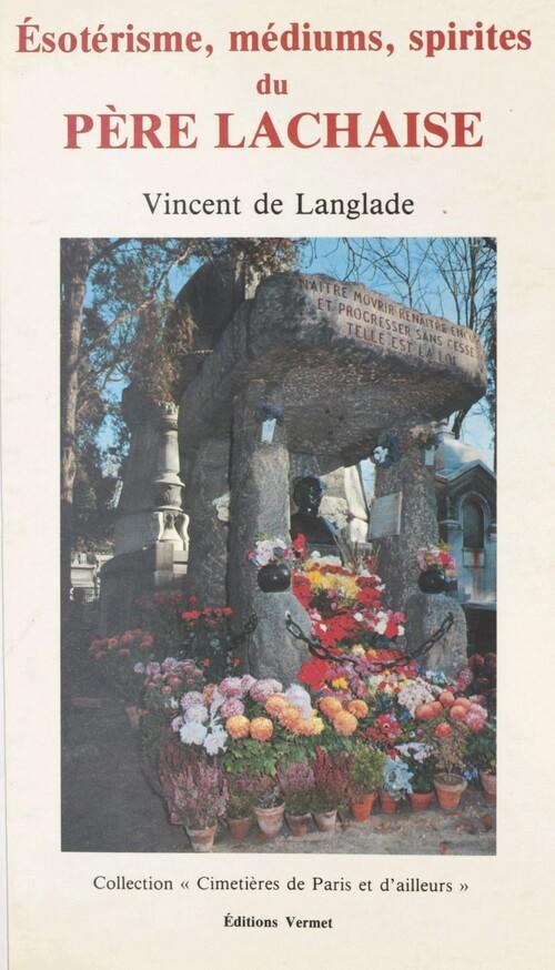 Vincent de Langlade - Ésotérisme, médiums et spirites du Père-Lachaise (1985)