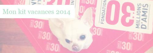 Le kit vacances pas bêtes 2014 de 30 millions d'amis - BLOG Howard le chichi