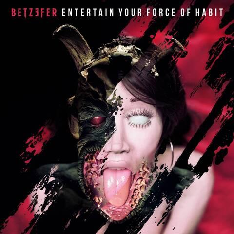 BETZEFER - Premières infos à propos du nouvel album Entertain Your Force Of Habit