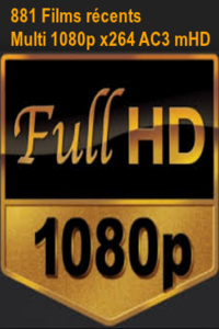 881 Films récents en : Multi 1080p x264 AC3 mHD