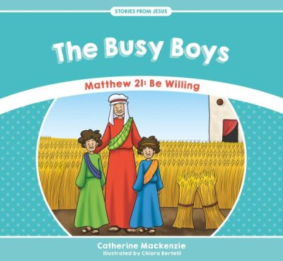 The Busy Boys: Matthew 21 - Be Willing  -     By: Catherine MacKenzie