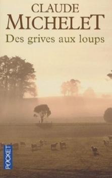 Des Grives aux Loups ; Claude Michelet
