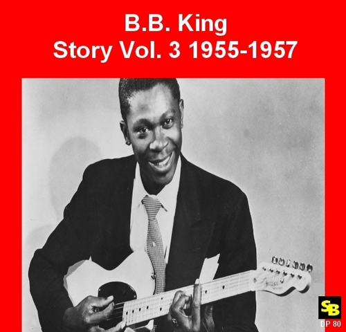 "B.B. King : CD "" B.B. King Story Vol. 3 1955-1957 "" Soul Bag Records DP 80 [ FR ] 2018"