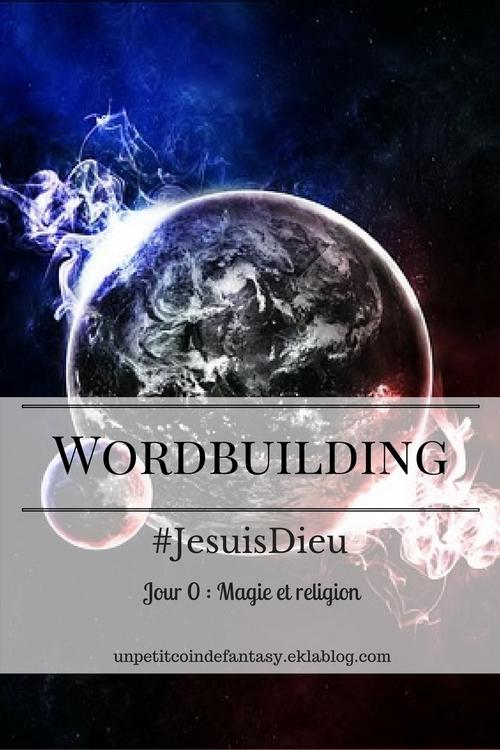 Worldbuilding #JesuisDieu, Jour 0 : Magie et religion