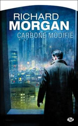 Le cycle de Takeshi Kovacs, tome 1 : Carbone modifié - Richard Morgan