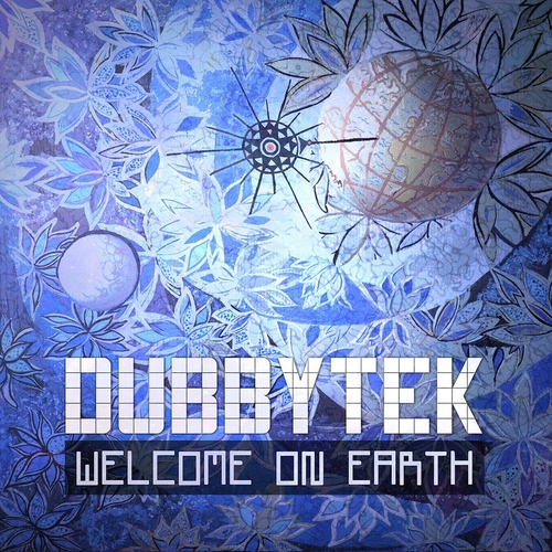 Dubbytek - Welcome On Earth (2016) [Electro Dub , Psychedelic]