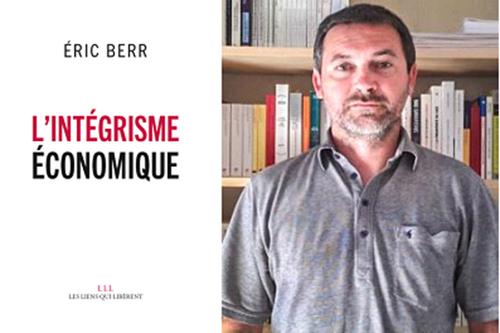 Eric Berr, L'intégrisme économique, Les Liens qui libèrent, 2017