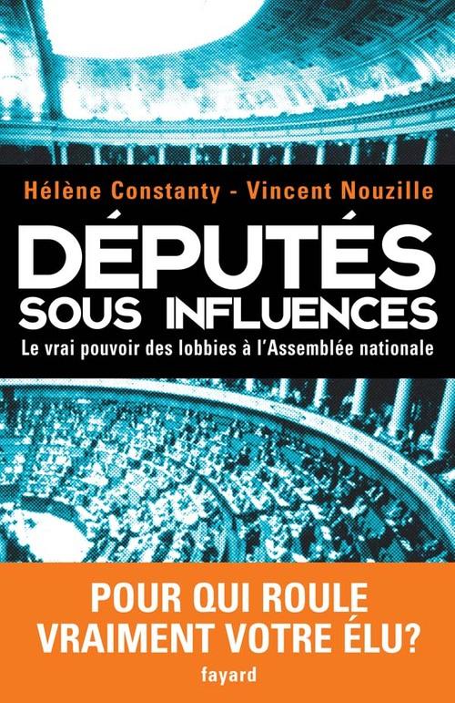 Députés sous influences  -  Hélène Constanty  ;  Vincent Nouzille