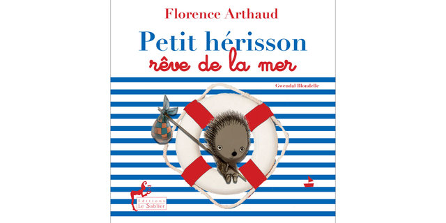 Petit hérisson rêve de la mer - Florence Arthaud