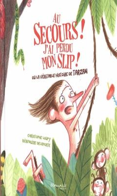 Christophe Loupy & Bérengère Delaporte : Au secours, j'ai perdu mon slip ! ou la véritable histoire de Tarzan