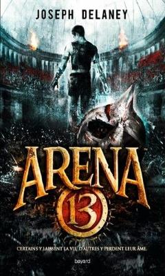 Joseph Delaney : Arena 13 T1 - Arena 13