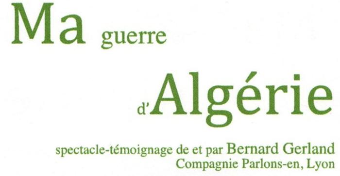 """Le spectacle-témoignage """"Ma guerre d'Algérie"""" est programmé à Besançon, mardi 14 avrl 2015, salle Battant, à 20 h"""