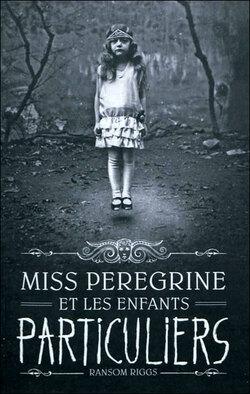 """""""Miss Pérégrine et les enfants particuliers"""" T1 de  Ransom Riggs"""