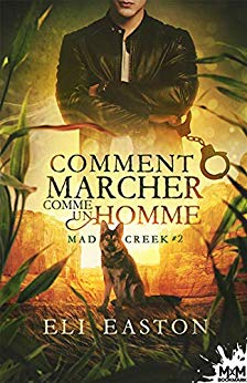 Comment marcher comme un homme : Mad Creek # 2 d'Eli Easton