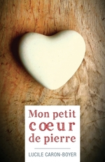 Mon petit coeur de pierre, de Lucile Caron-Boyer
