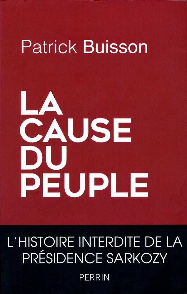 """""""La Cause du peuple"""", ou l'histoire interdite de la présidence Sarkozy (éditions Perrin)."""