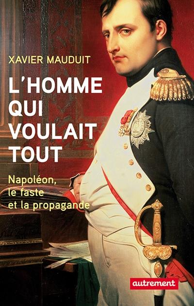 L'homme qui voulait tout - Xavier Mauduit