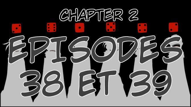 Chapter 2, Episodes 38 et 39