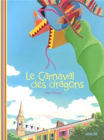 LE CARNAVAL DES DRAGONS Max Ducos
