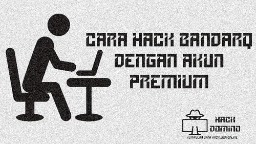 Cara Hack BandarQ Dengan Akun Premium