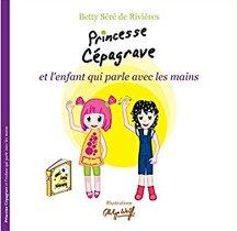Princesse Cépagrave et l'enfant qui parle avec les mains