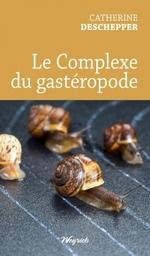 Le complexe du gastéropode, Catherine DESCHEPPER