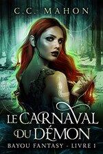 Bayou Fantasy – T1 - Le carnaval du démon de C. C. Mahon
