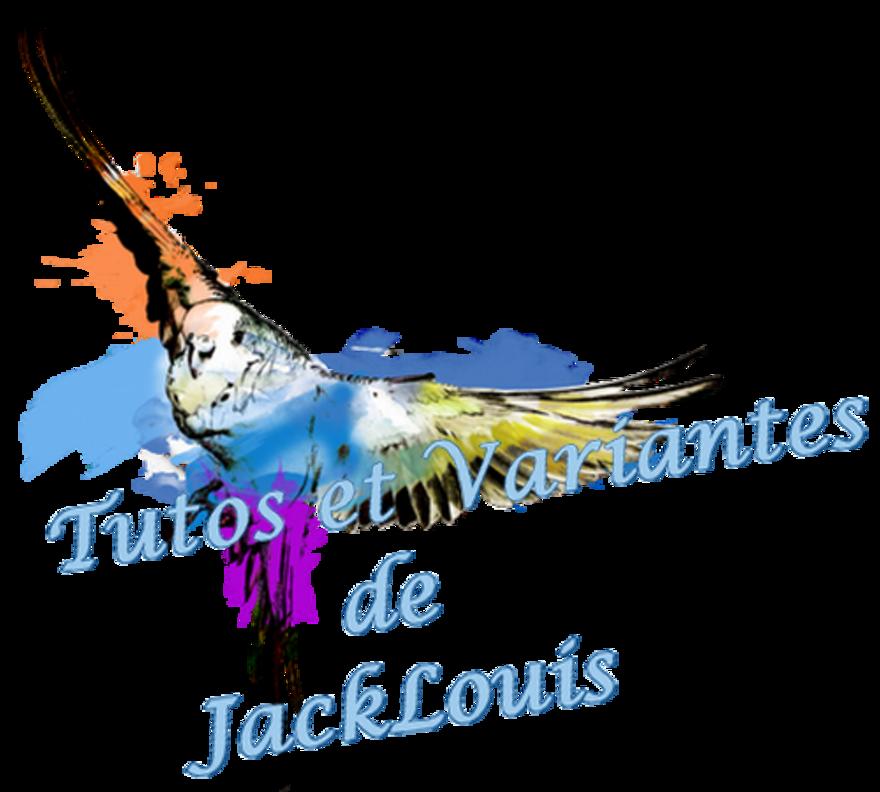 Tutos et Variantes de JackLouis