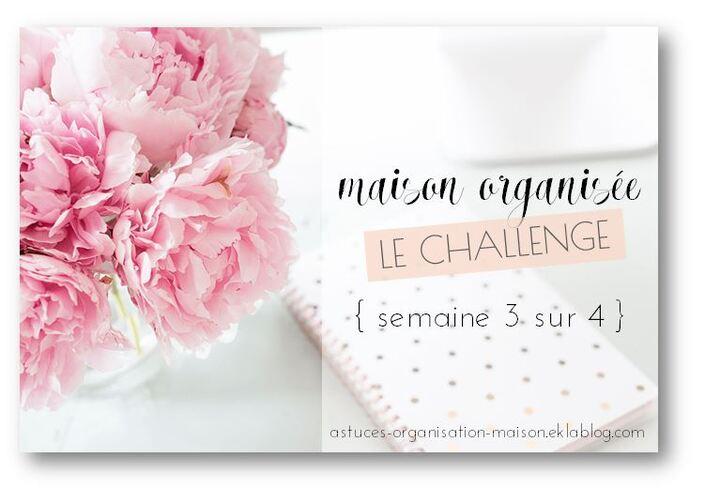 ✿ Maison organisée : le challenge {semaine 3 sur 4}