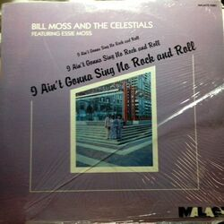 Bill Moss & The Celestials - I Ain't Gonna Sing No Rock N' Roll - Complete LP