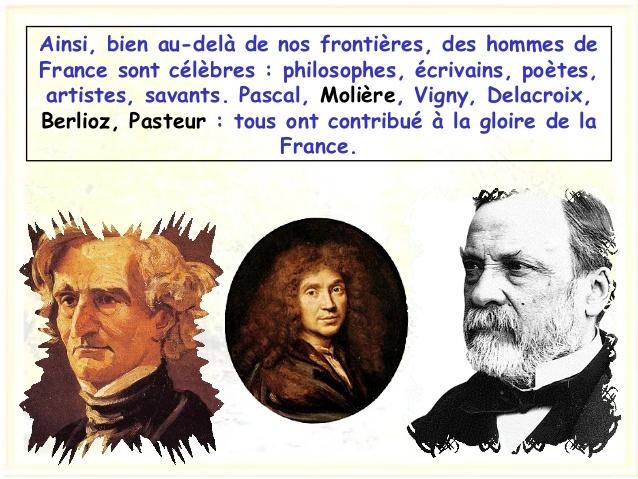 Ainsi, bien au-delà de nos frontières, des hommes de France sont célèbres : philosophes, écrivains, poètes, artistes, sava...