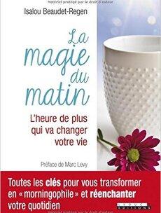 La magie du matin, préface de Marc Lévy - Isalou Beaudet-Regen -