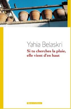 Yahia Belaskri, Si tu cherches la pluie elle vient d'en haut