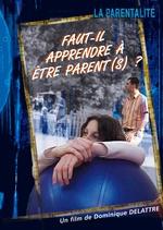 PARENTALITÉ : FAUT-IL APPRENDRE À ÊTRE PARENT(S) ?
