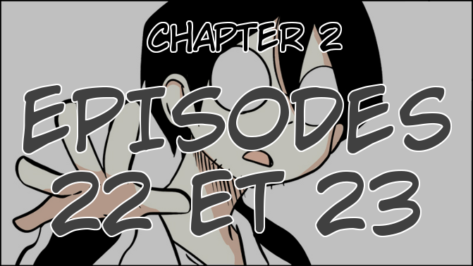 Chapter 2, Episodes 22 et 23