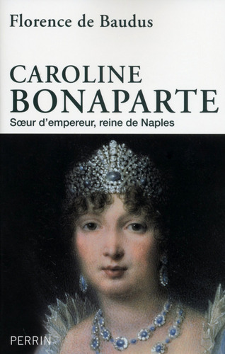 Caroline Bonaparte - Florence de Baudus