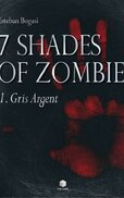 7 Shades Of Zombie T3 : Gris Souris , Esteban Bogasi