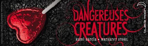 Dangereuse Créatures de Kami Garcia & Margaret Stohl