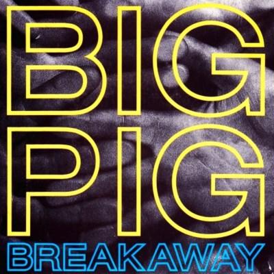 Big Pig - Breakaway - 1987