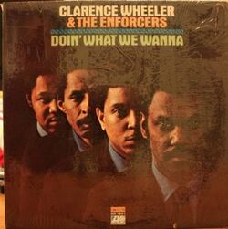 Clarence Wheeler & The Enforcers - Doin' What We Wanna - Complete LP