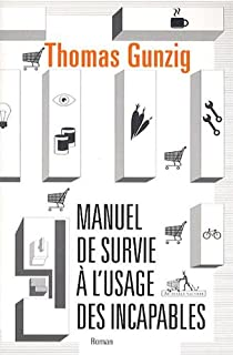 Manuel de survie à l'usage des incapables - Babelio