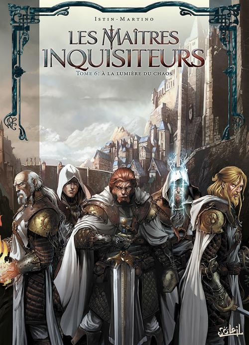Les maîtres inquisiteurs - Tome 06 A la lumière du chaos - Istin & Martino