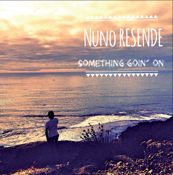 Nuno Resende : ma chronique de Something Goin' On