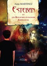Chronique Esteban et les royaumes en danger espérances tome 3 d'Anne Martinez