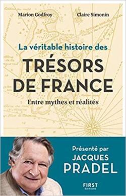 """Jacques Pradel, """" La véritable histoire des trésors de France, entre Mythe et Réalités"""", septembre 2018, chez First Editions. (Marion Godfroy et Claire Simonin)"""