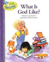 Little Blessings: What is God Like?