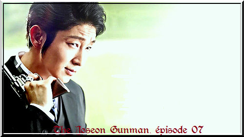 The Joseon Gunman, épisode 07 vostfr