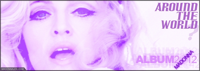 Madonna Album 2012 | Around The World & Give Me All Your Love