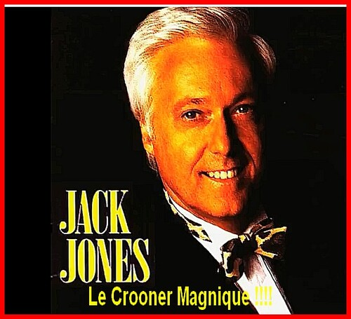 Mon Modèle musical le Crooner d'excellence  M .  Jack Jones l